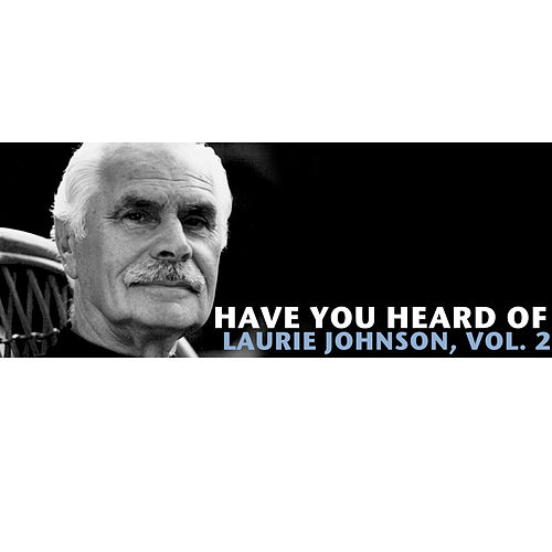 Have You Heard of Laurie Johnson, Vol. 2 de Laurie Johnson