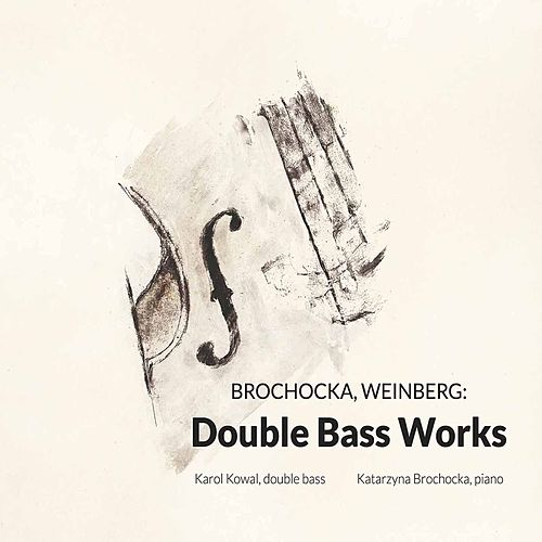 Brochocka & Weinberg: Double Bass Works by Karol Kowal