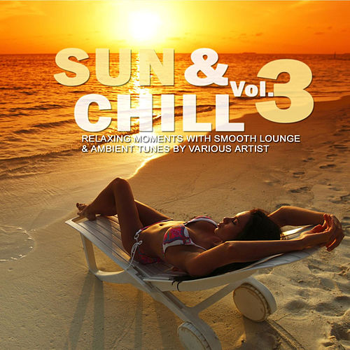 Sun & Chill, Vol. 3 (Relaxing Moments with Smooth Lounge & Ambient Tunes) de Various Artists