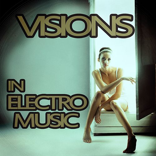 Visions in Electro Music von Various Artists