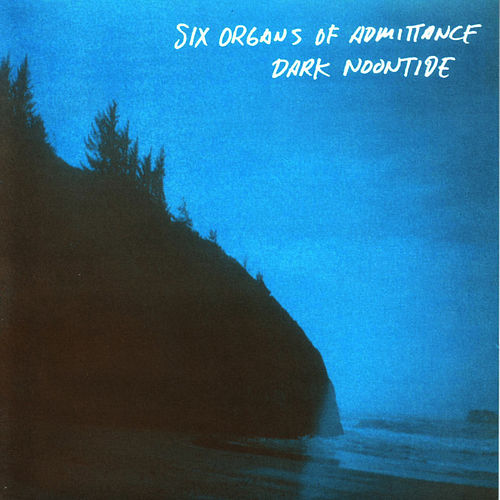 Dark Noontide von Six Organs Of Admittance