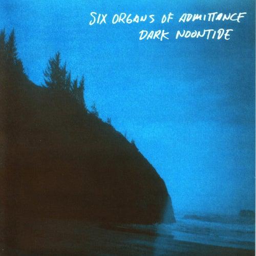 Dark Noontide von Six Organs Of Admittance
