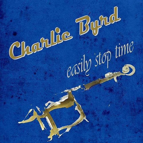 Easily Stop Time von Charlie Byrd