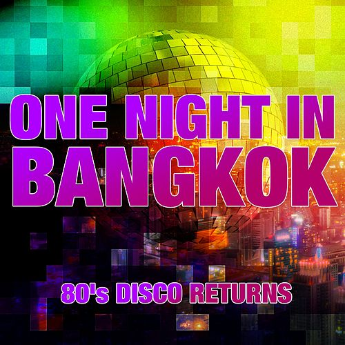 ONE NIGHT IN BANGKOK  - 80's DISCO RETURNS by Various Artists