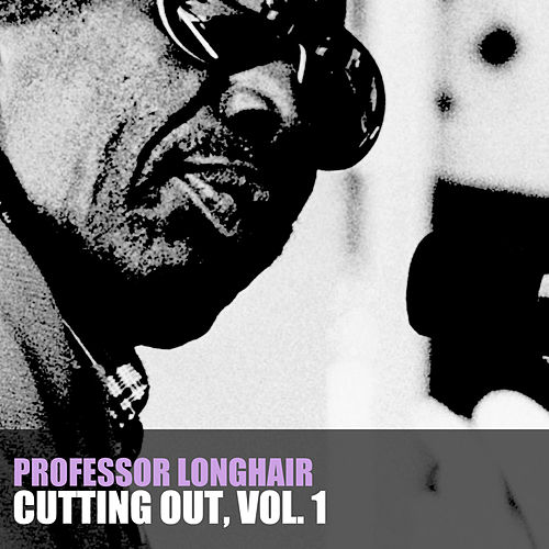 Cutting' out, Vol. 1 de Professor Longhair