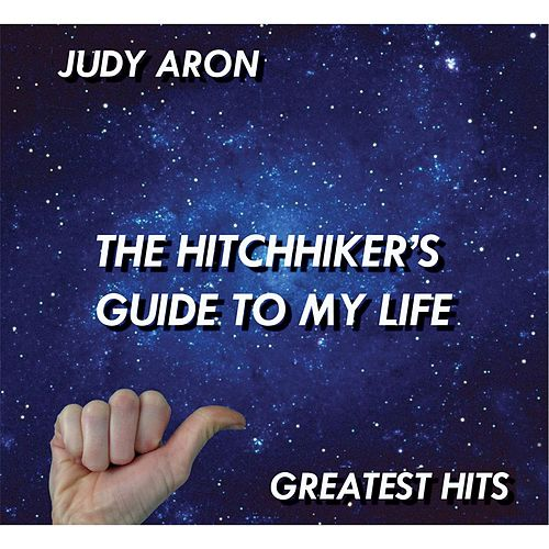 The Hitchhiker's Guide to My Life: Greatest Hits by Judy Aron