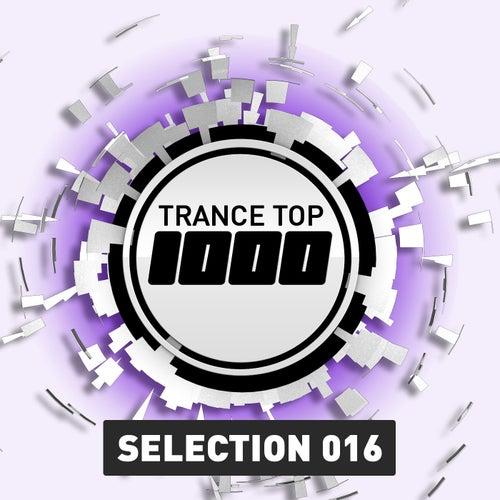 Trance Top 1000 Selection, Vol. 16 von Various Artists