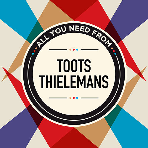 All You Need From von Toots Thielemans