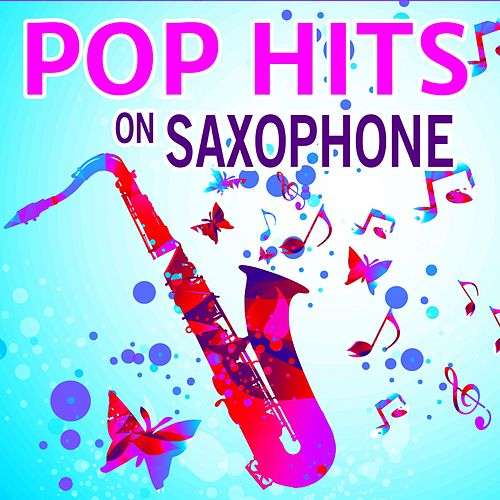 Pop Hits on Saxophone by Various Artists