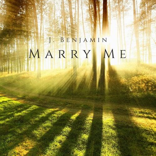 Marry Me by J. Benjamin