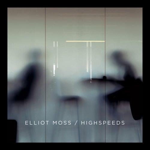 Highspeeds by Elliot Moss