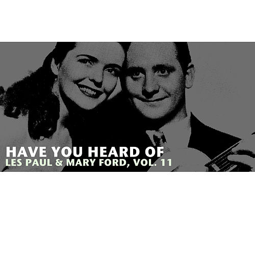 Have You Heard of Les Paul & Mary Ford, Vol. 11 von Mary Ford
