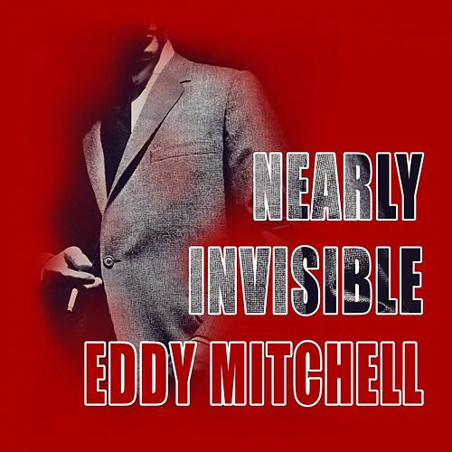 Nearly Invisible by Eddy Mitchell