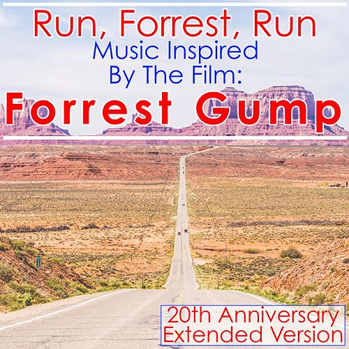 Run, Forrest, Run: Music Inspired by the Film: Forrest Gump (20th Anniversary Extended Edition) by Various Artists