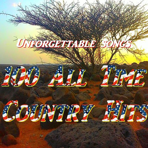 100 All Time Country Hits (Unforgettable Songs) by Various Artists