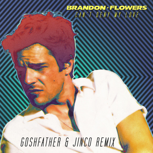 Can't Deny My Love (Goshfather & Jinco Remix) by Brandon Flowers