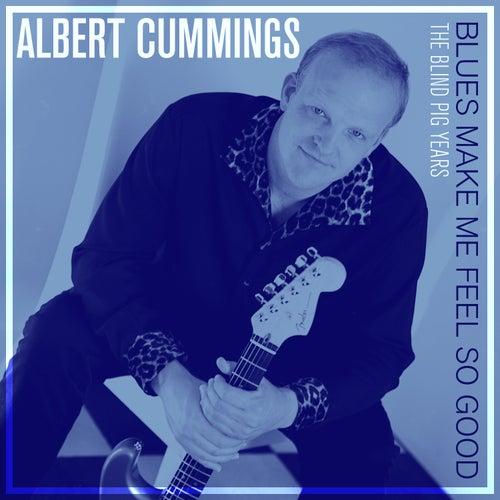Blues Make Me Feel so Good: The Blind Pig Years von Albert Cummings