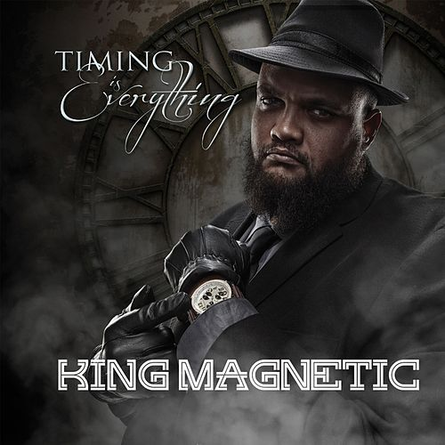 Timing Is Everything by King Magnetic