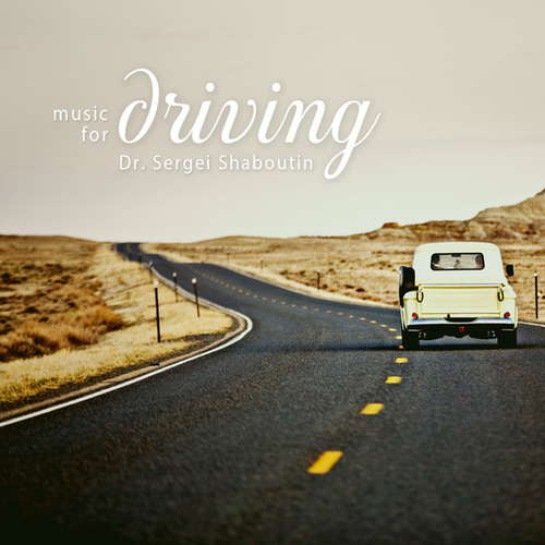 Music for Driving by Dr. Sergei Shaboutin