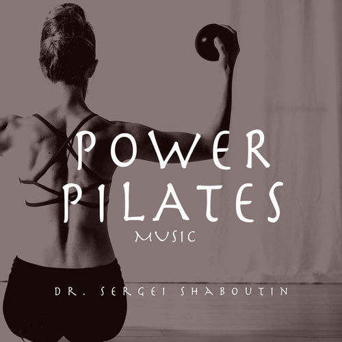 Power Pilates Music by Dr. Sergei Shaboutin