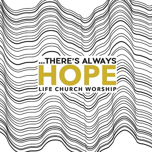 ...There's Always Hope by Life.Church Worship