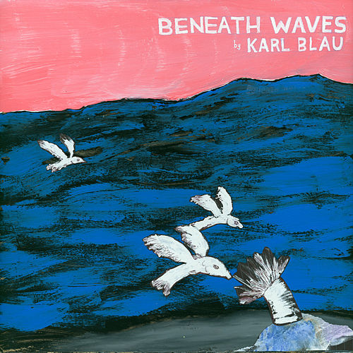 Beneath Waves by Karl Blau