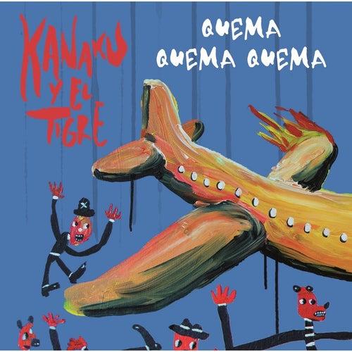 Quema Quema Quema by Kanaku Y El Tigre