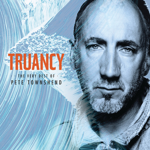 Truancy: The Very Best Of Pete Townshend by Pete Townshend