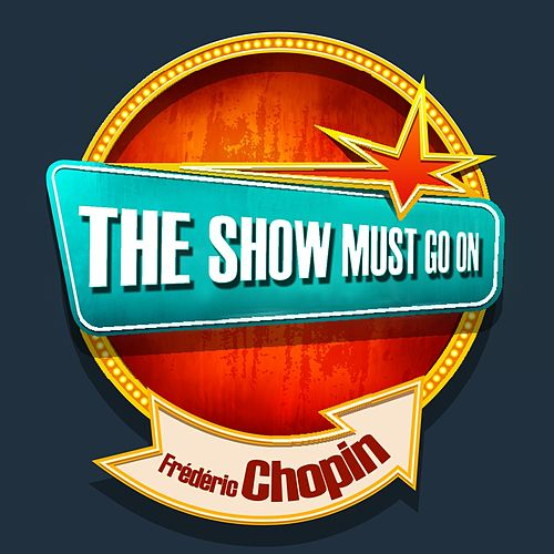 The Show Must Go On with Frédéric Chopin by Various Artists