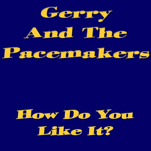 How Do You Like It? by Gerry and the Pacemakers