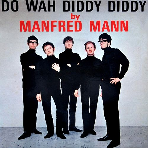 Do Wah Diddy Diddy by Manfred Mann