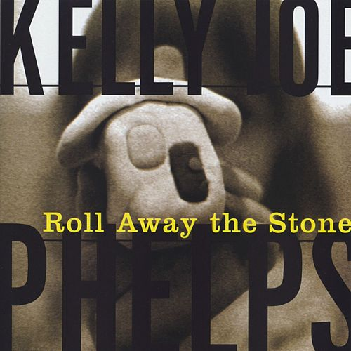 Roll Away The Stone von Kelly Joe Phelps