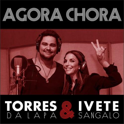 Agora Chora - Single de Torres da Lapa & Ivete Sangalo