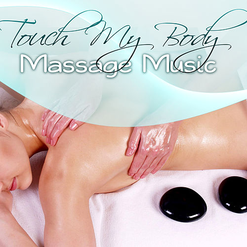 Touch My Body - Relaxing Spa Music, Sound Therapy Music for Relaxation Meditation with Sounds of Nature, Relaxing Spa Background Music, Massage Music von Massage Therapy Music