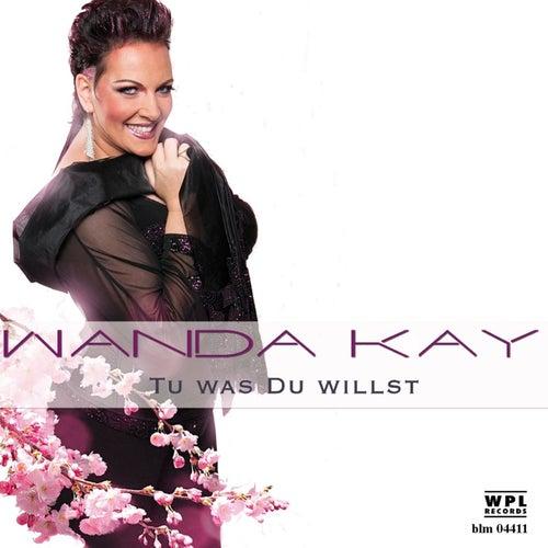 Tu was Du willst de Wanda Kay