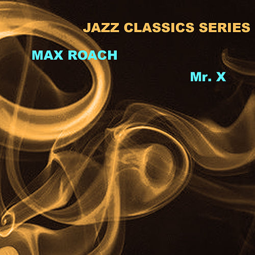 Jazz Classics Series: Mr. X de Max Roach