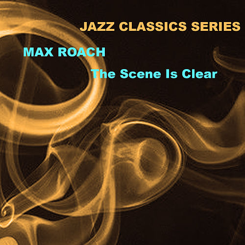 Jazz Classics Series: The Scene Is Clear de Max Roach