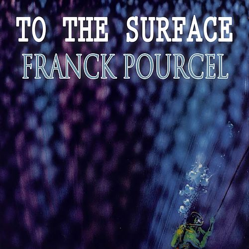 To The Surface von Franck Pourcel