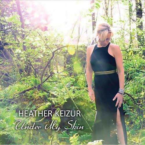 Under My Skin von Heather Keizur