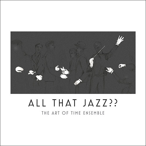 All That Jazz?? by Art of Time Ensemble