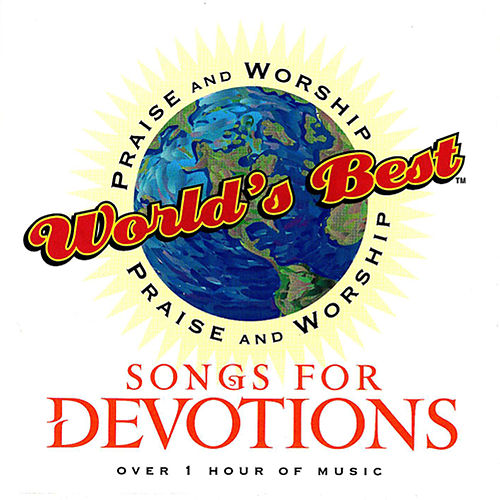 World's Best Praise & Worship: Songs For Devotions by Various Artists