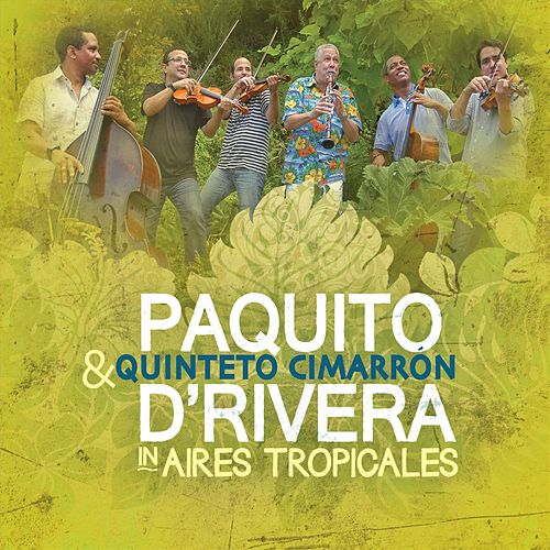 Aires Tropicales by Paquito D'Rivera