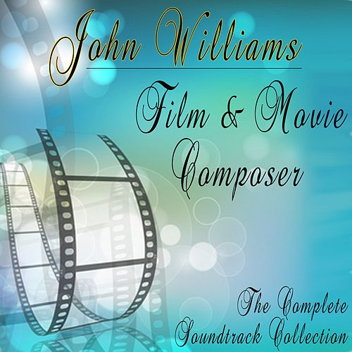 John Williams: Film & Movie Composer. The Complete Soundtrack Collection by Various Artists