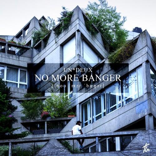 No More Banger by Un*Deux