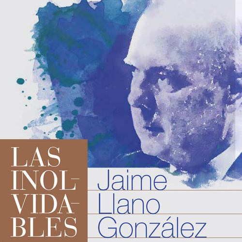 Las Inolvidables de Jaime Llano González de Jaime Llano González
