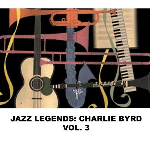 Jazz Legends: Charlie Byrd, Vol. 3 von Charlie Byrd