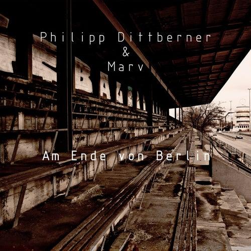 Am Ende von Berlin von Philipp Dittberner