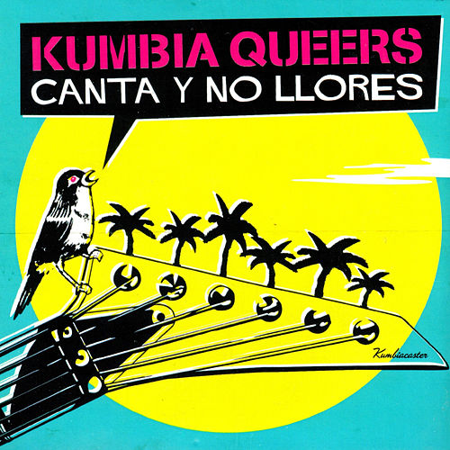 Canta y No Llores by Kumbia Queers