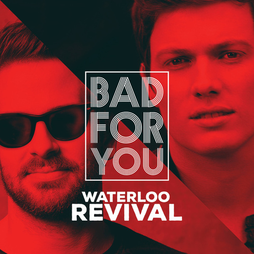 Bad For You von Waterloo Revival