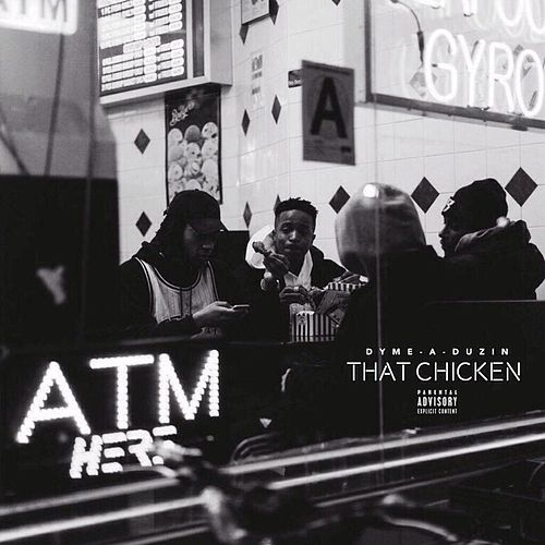 That Chicken by Dyme A Duzin
